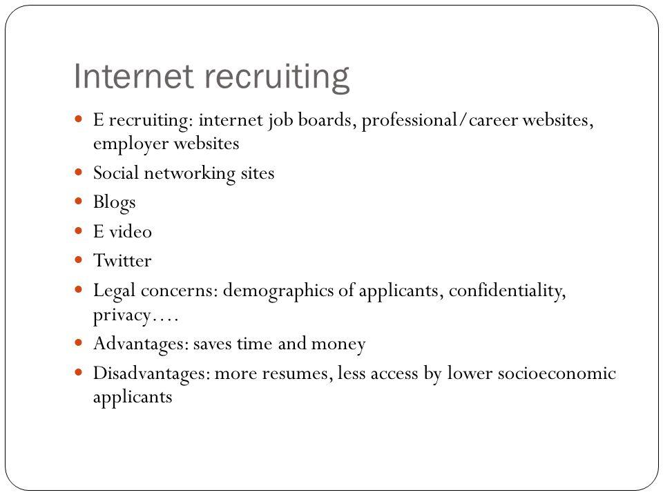 Internet recruiting E recruiting: internet job boards, professional/career websites, employer websites Social networking sites Blogs E video Twitter L