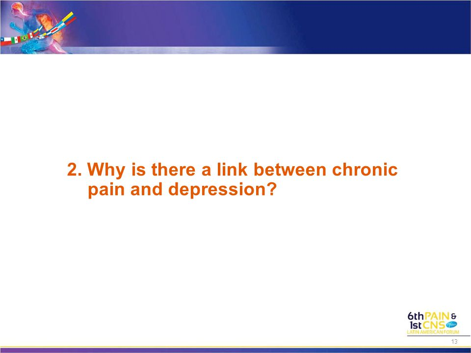 2. Why is there a link between chronic pain and depression 13
