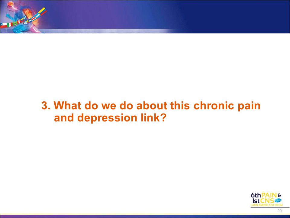 3. What do we do about this chronic pain and depression link 33