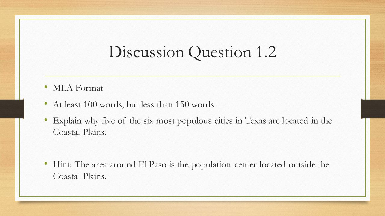 Discussion Question 1.2 MLA Format At least 100 words, but less than 150 words Explain why five of the six most populous cities in Texas are located i