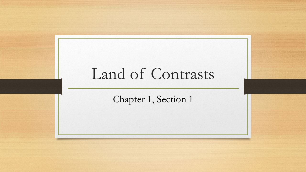 Land of Contrasts Chapter 1, Section 1