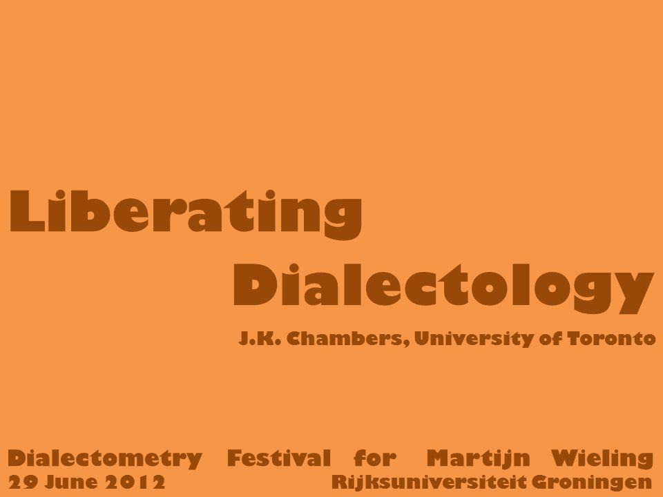 Liberating Dialectology Dialectometry Festival for Martijn Wieling 29 June 2012 Rijksuniversiteit Groningen J.K.