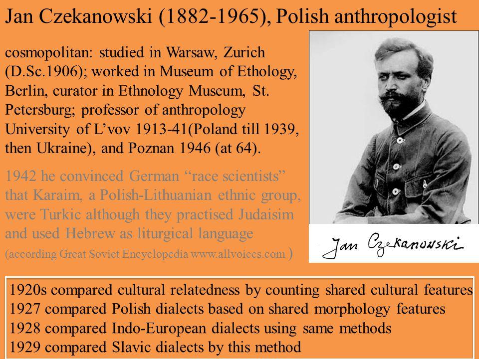 Jan Czekanowski (1882-1965), Polish anthropologist cosmopolitan: studied in Warsaw, Zurich (D.Sc.1906); worked in Museum of Ethology, Berlin, curator in Ethnology Museum, St.