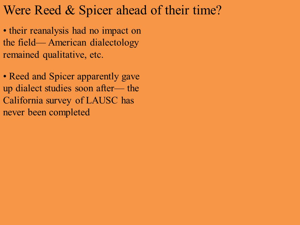 Were Reed & Spicer ahead of their time? their reanalysis had no impact on the field— American dialectology remained qualitative, etc. Reed and Spicer