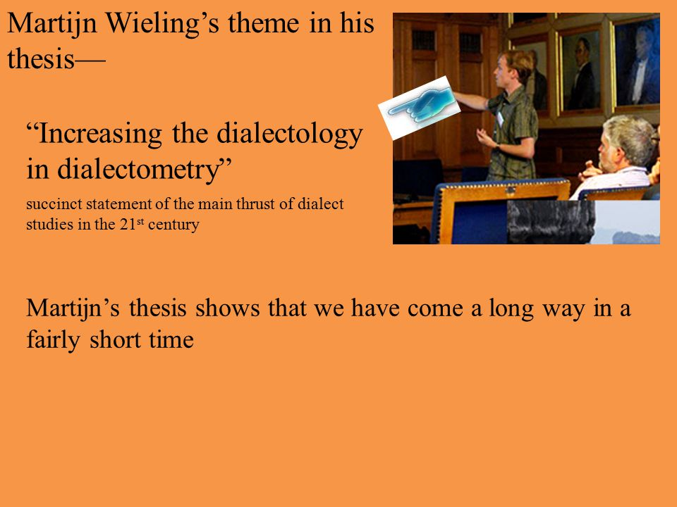 """Martijn Wieling's theme in his thesis— """"Increasing the dialectology in dialectometry"""" Martijn's thesis shows that we have come a long way in a fairly"""
