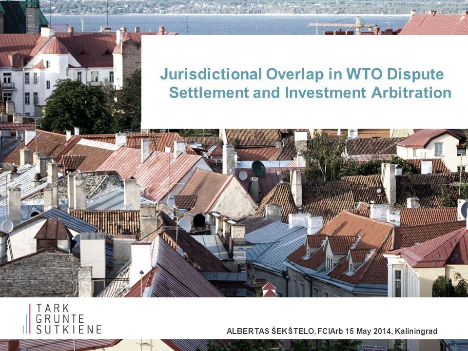 ALBERTAS ŠEKŠTELO, FCIArb 15 May 2014, Kaliningrad Jurisdictional Overlap in WTO Dispute Settlement and Investment Arbitration