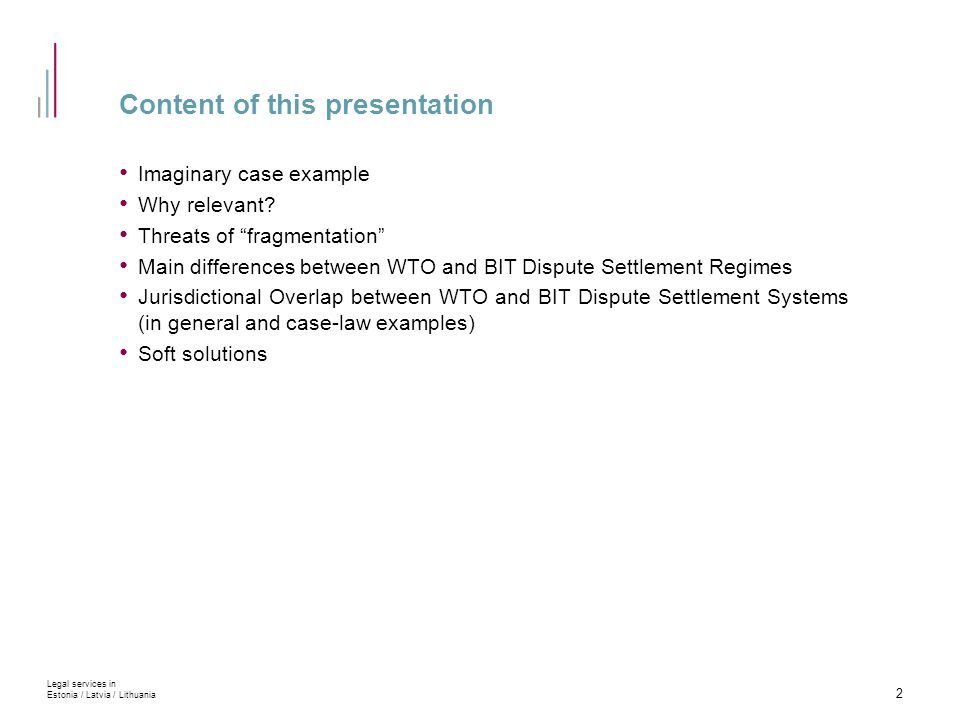 """Content of this presentation Imaginary case example Why relevant? Threats of """"fragmentation"""" Main differences between WTO and BIT Dispute Settlement R"""