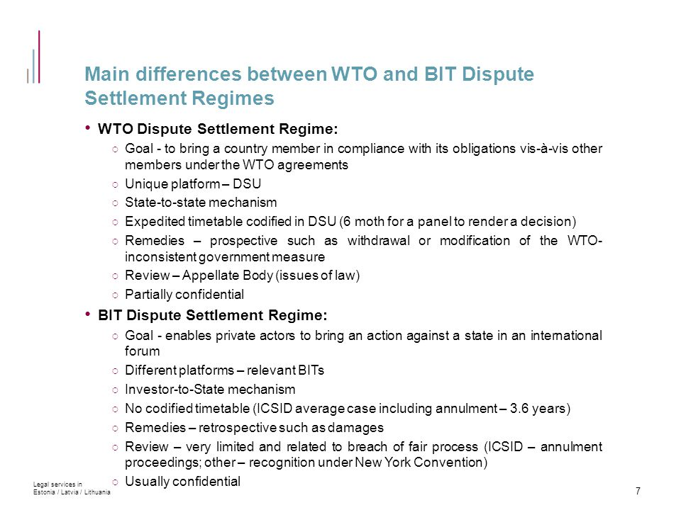 Main differences between WTO and BIT Dispute Settlement Regimes WTO Dispute Settlement Regime: ○ Goal - to bring a country member in compliance with i
