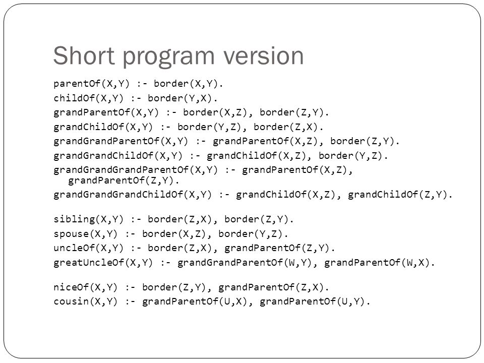 Short program version parentOf(X,Y) :- border(X,Y).