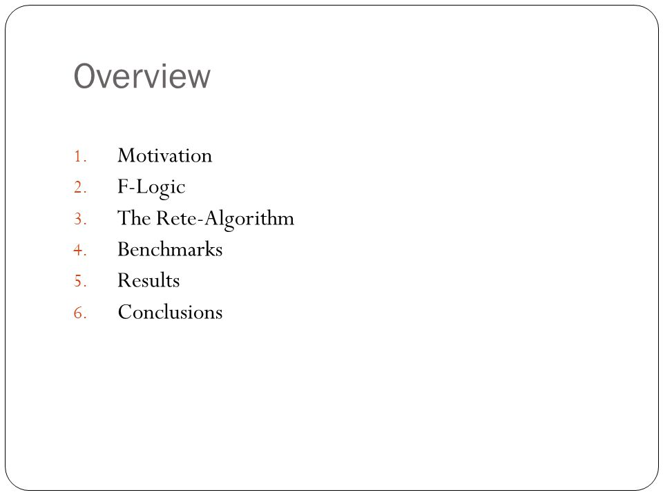 Overview 1. Motivation 2. F-Logic 3. The Rete-Algorithm 4. Benchmarks 5. Results 6. Conclusions