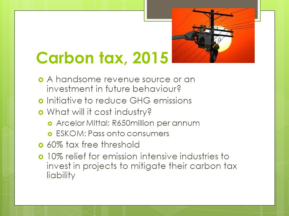 Carbon tax, 2015  A handsome revenue source or an investment in future behaviour.
