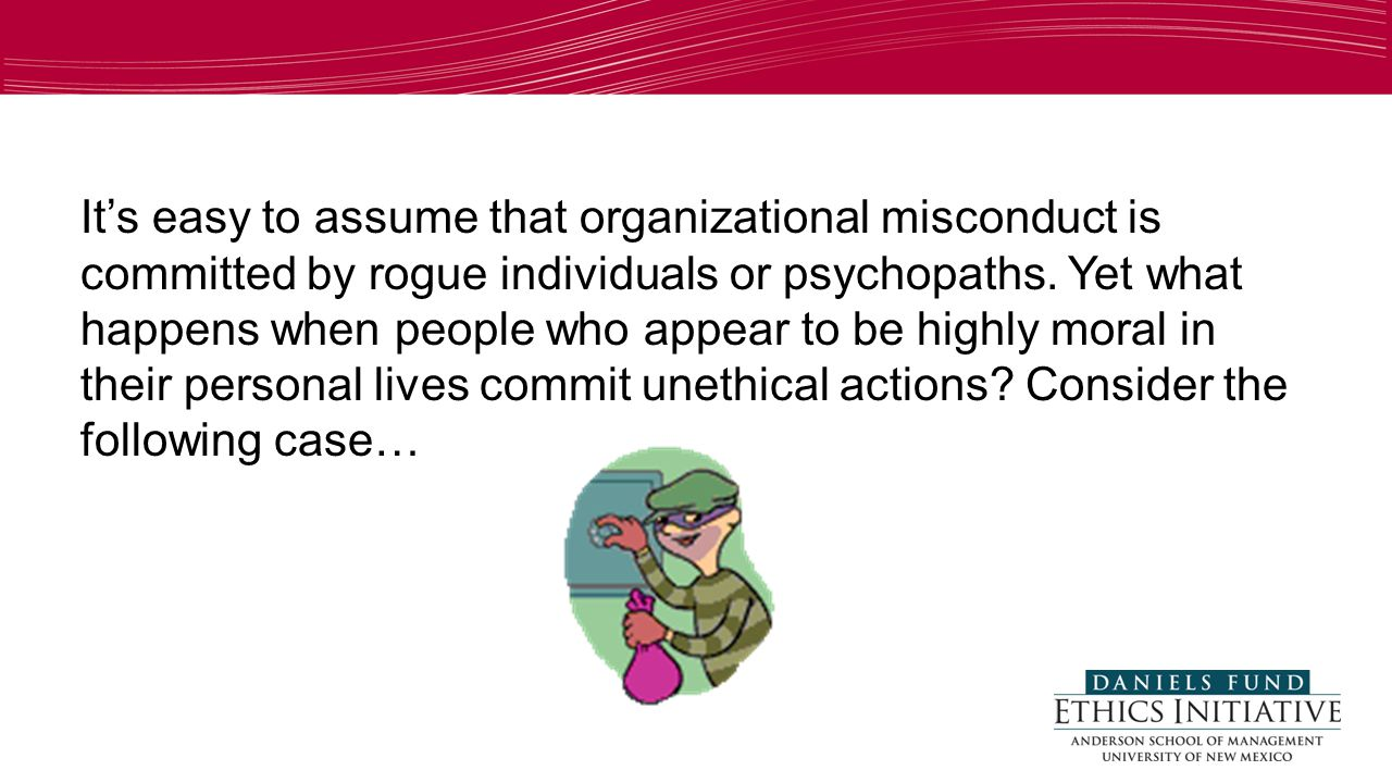 It's easy to assume that organizational misconduct is committed by rogue individuals or psychopaths.