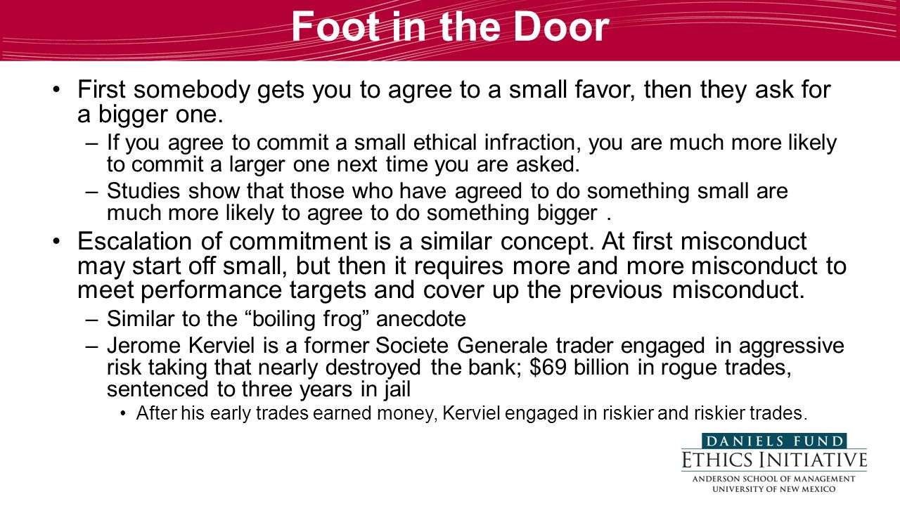 Foot in the Door First somebody gets you to agree to a small favor, then they ask for a bigger one.