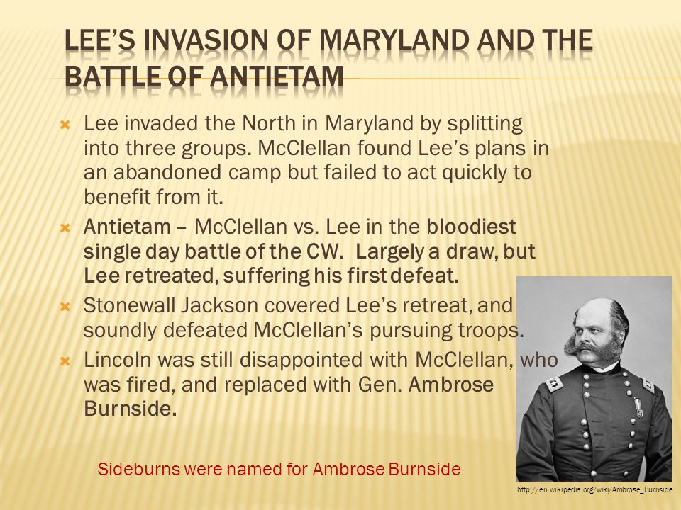  Lee invaded the North in Maryland by splitting into three groups. McClellan found Lee's plans in an abandoned camp but failed to act quickly to bene