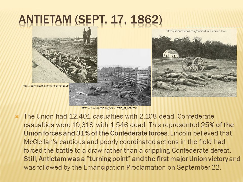  The Union had 12,401 casualties with 2,108 dead. Confederate casualties were 10,318 with 1,546 dead. This represented 25% of the Union forces and 31