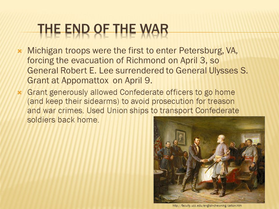  Michigan troops were the first to enter Petersburg, VA, forcing the evacuation of Richmond on April 3, so General Robert E. Lee surrendered to Gener