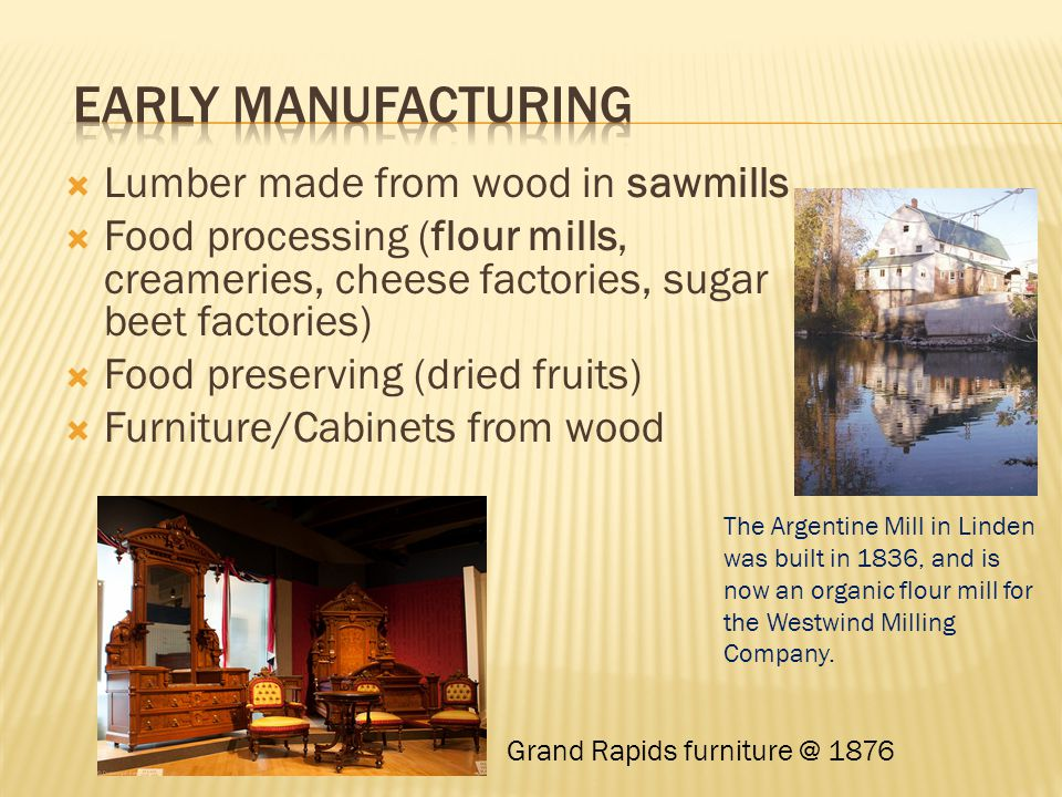  Lumber made from wood in sawmills  Food processing (flour mills, creameries, cheese factories, sugar beet factories)  Food preserving (dried fruit
