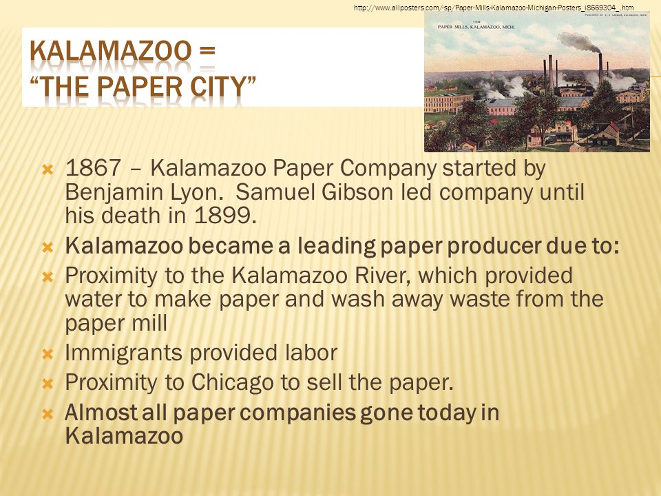  1867 – Kalamazoo Paper Company started by Benjamin Lyon. Samuel Gibson led company until his death in 1899.  Kalamazoo became a leading paper produ