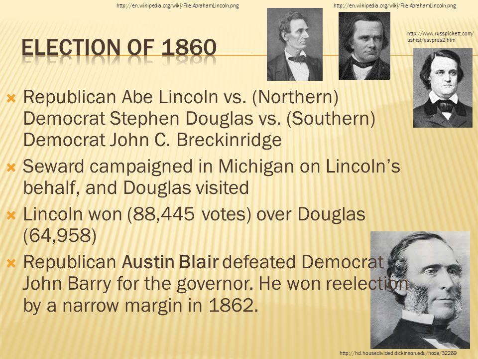  Republican Abe Lincoln vs. (Northern) Democrat Stephen Douglas vs.