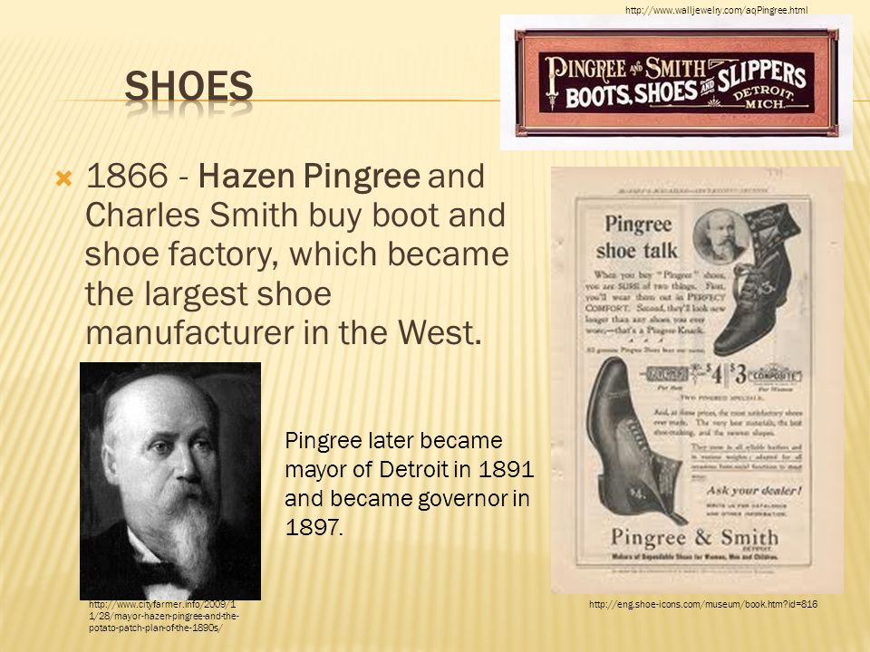  1866 - Hazen Pingree and Charles Smith buy boot and shoe factory, which became the largest shoe manufacturer in the West. Pingree later became mayor