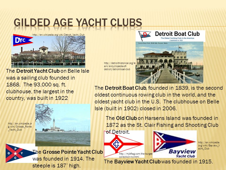 The Detroit Yacht Club on Belle Isle was a sailing club founded in 1868. The 93,000 sq. ft. clubhouse, the largest in the country, was built in 1922 T