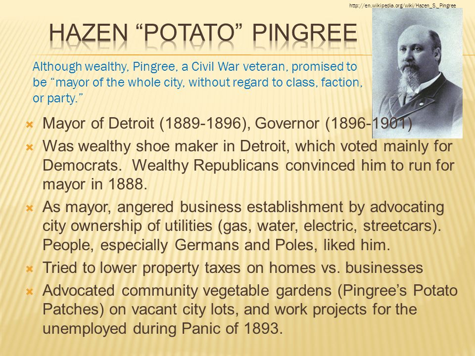 Mayor of Detroit (1889-1896), Governor (1896-1901)  Was wealthy shoe maker in Detroit, which voted mainly for Democrats. Wealthy Republicans convin