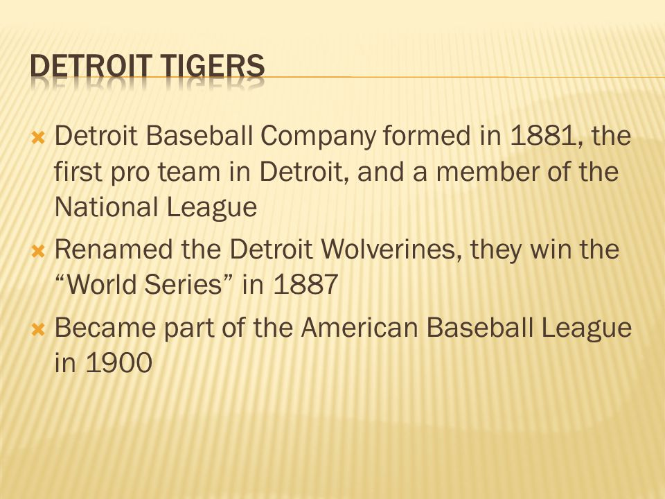  Detroit Baseball Company formed in 1881, the first pro team in Detroit, and a member of the National League  Renamed the Detroit Wolverines, they w
