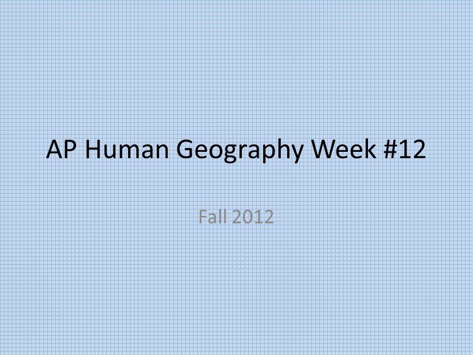 AP Human Geography Week #12 Fall 2012
