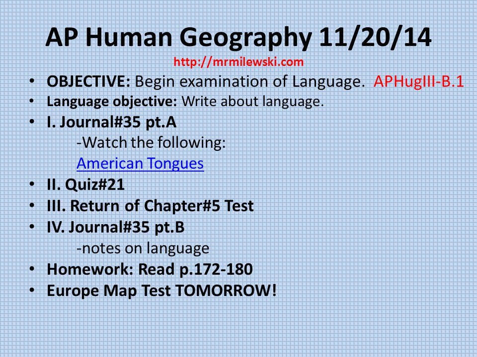 AP Human Geography 11/20/14 http://mrmilewski.com OBJECTIVE: Begin examination of Language.
