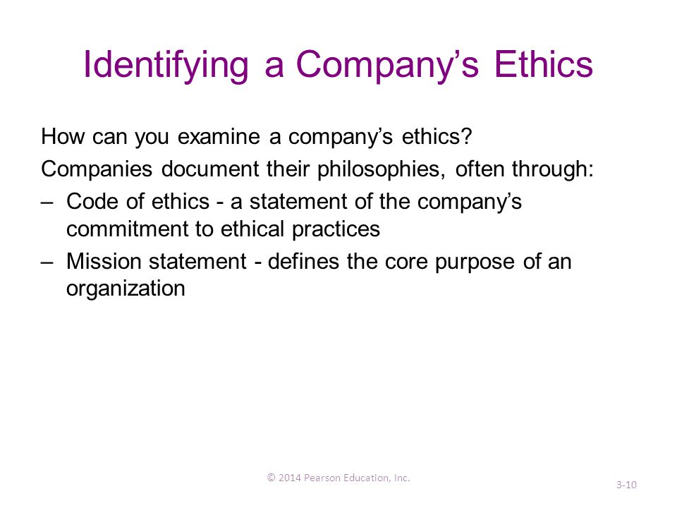Identifying a Company's Ethics How can you examine a company's ethics? Companies document their philosophies, often through: –Code of ethics - a state