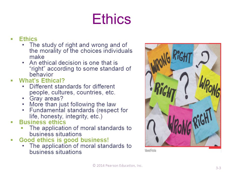 Ethical Focus Every Day Communicate regularly about acceptable behavior Check to make sure that the code of ethics is being followed Create a hotline for anonymous reports Employ on-going ethics training 3-14 © 2014 Pearson Education, Inc.