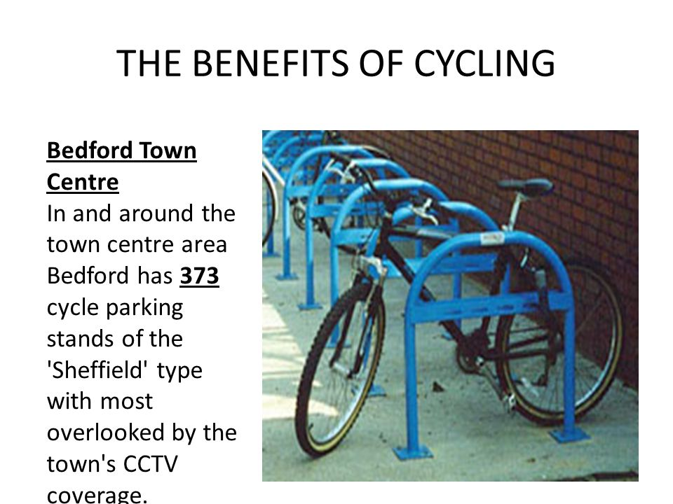 THE BENEFITS OF CYCLING Bedford Town Centre In and around the town centre area Bedford has 373 cycle parking stands of the 'Sheffield' type with most