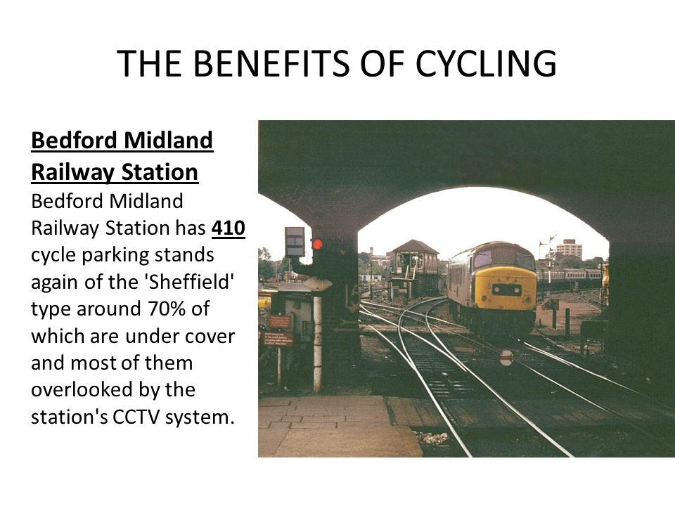 THE BENEFITS OF CYCLING Bedford Midland Railway Station Bedford Midland Railway Station has 410 cycle parking stands again of the 'Sheffield' type aro