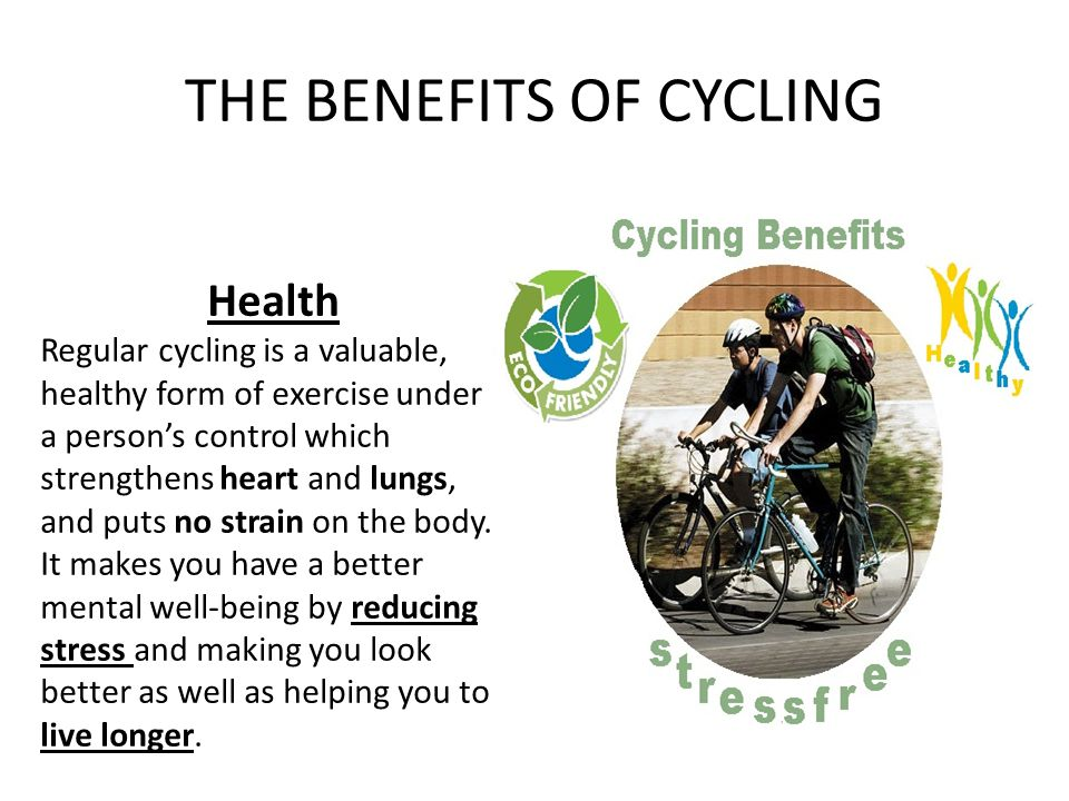 THE BENEFITS OF CYCLING Health Regular cycling is a valuable, healthy form of exercise under a person's control which strengthens heart and lungs, and
