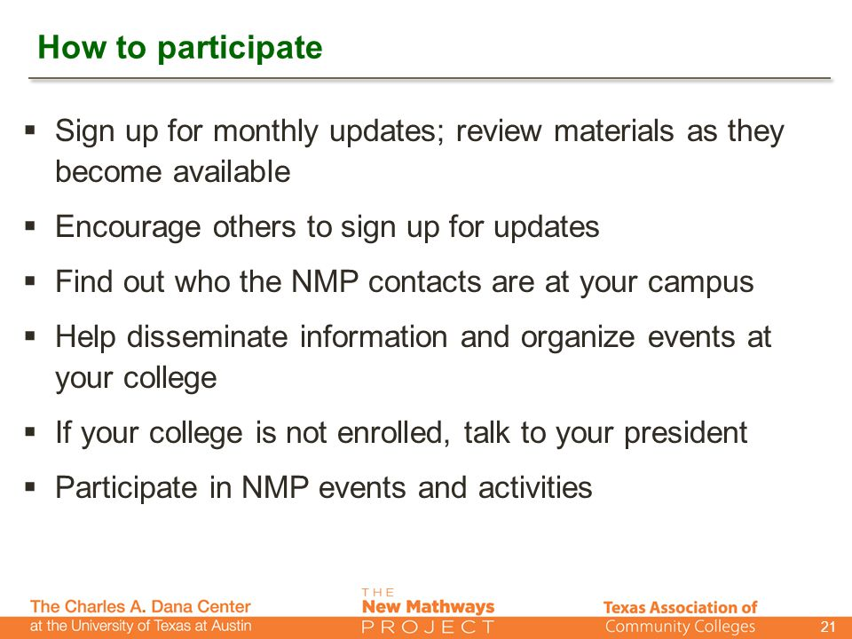 How to participate  Sign up for monthly updates; review materials as they become available  Encourage others to sign up for updates  Find out who the NMP contacts are at your campus  Help disseminate information and organize events at your college  If your college is not enrolled, talk to your president  Participate in NMP events and activities 21