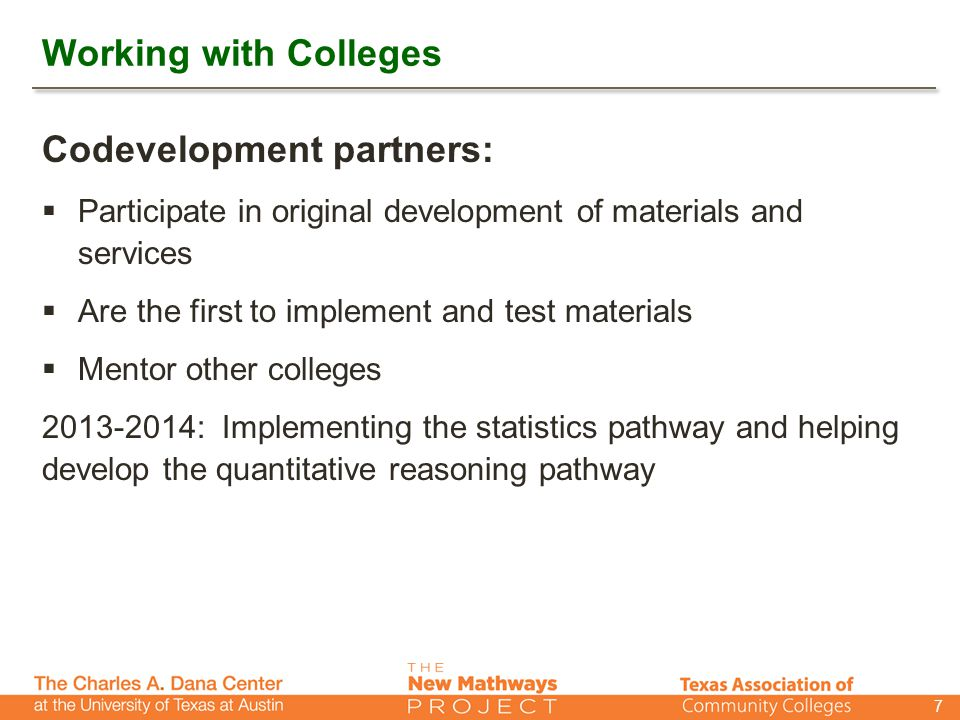 Working with Colleges Codevelopment partners:  Participate in original development of materials and services  Are the first to implement and test materials  Mentor other colleges 2013-2014: Implementing the statistics pathway and helping develop the quantitative reasoning pathway 7