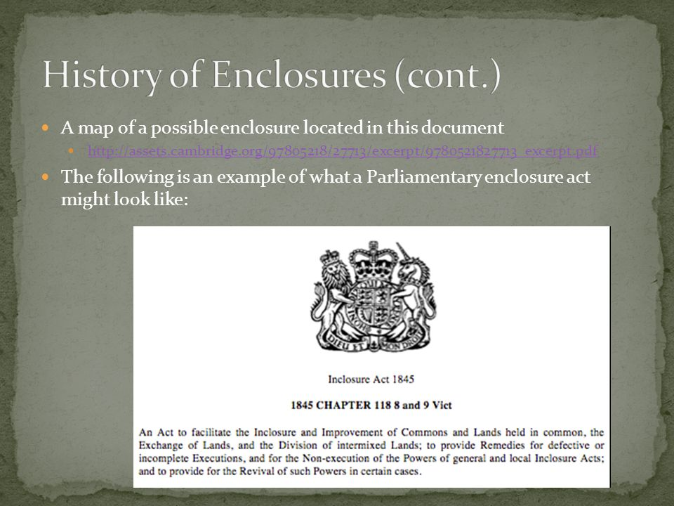 A map of a possible enclosure located in this document http://assets.cambridge.org/97805218/27713/excerpt/9780521827713_excerpt.pdf The following is an example of what a Parliamentary enclosure act might look like: