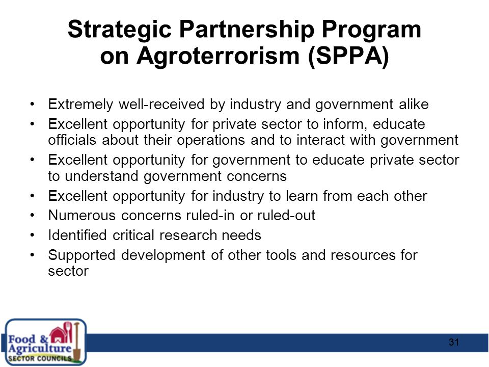 31 Strategic Partnership Program on Agroterrorism (SPPA) Extremely well-received by industry and government alike Excellent opportunity for private se