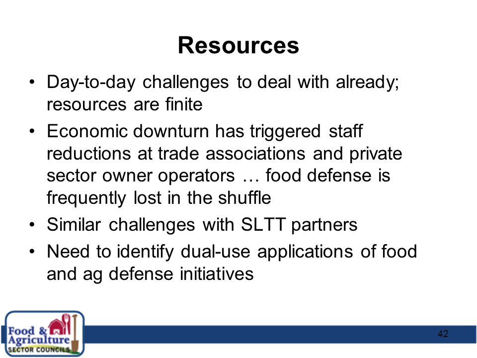 42 Resources Day-to-day challenges to deal with already; resources are finite Economic downturn has triggered staff reductions at trade associations a
