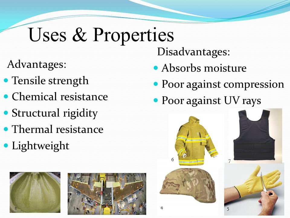 Uses & Properties Advantages: Tensile strength Chemical resistance Structural rigidity Thermal resistance Lightweight Disadvantages: Absorbs moisture
