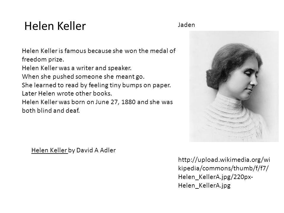 Helen Keller Jaden Helen Keller by David A Adler Helen Keller is famous because she won the medal of freedom prize.