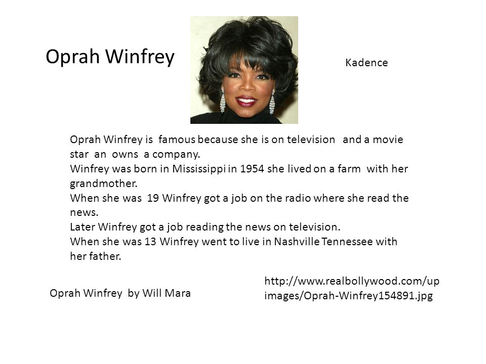 Oprah Winfrey adence Oprah Winfrey by Will Mara Oprah Winfrey is famous because she is on television and a movie star an owns a company.