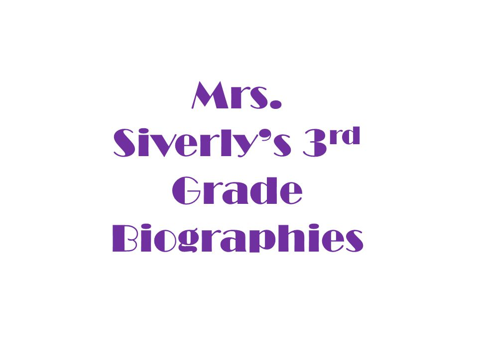 Mrs. Siverly's 3 rd Grade Biographies
