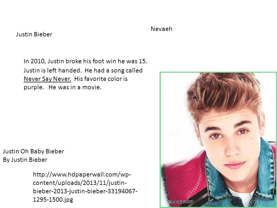 Justin Bieber Nevaeh Justin Oh Baby Bieber By Justin Bieber In 2010, Justin broke his foot win he was 15.