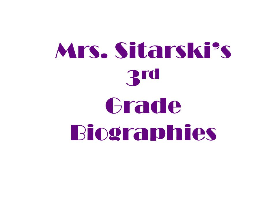 Mrs. Sitarski's 3 rd Grade Biographies