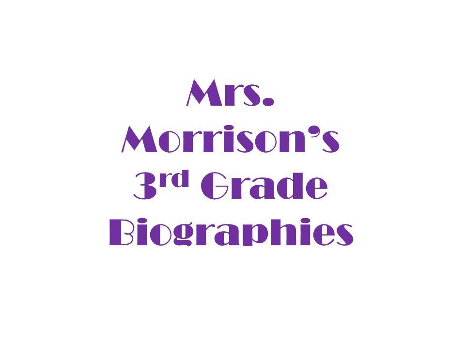Mrs. Morrison's 3 rd Grade Biographies