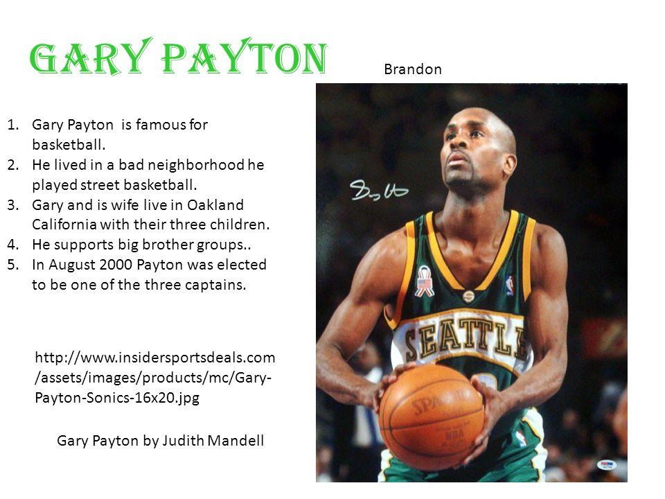 Gary Payton Brandon Gary Payton by Judith Mandell http://www.insidersportsdeals.com /assets/images/products/mc/Gary- Payton-Sonics-16x20.jpg 1.Gary Payton is famous for basketball.