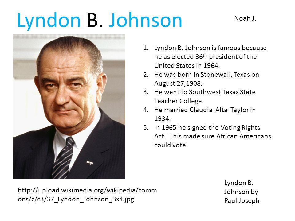 Noah J. Lyndon B. Johnson 1.Lyndon B.