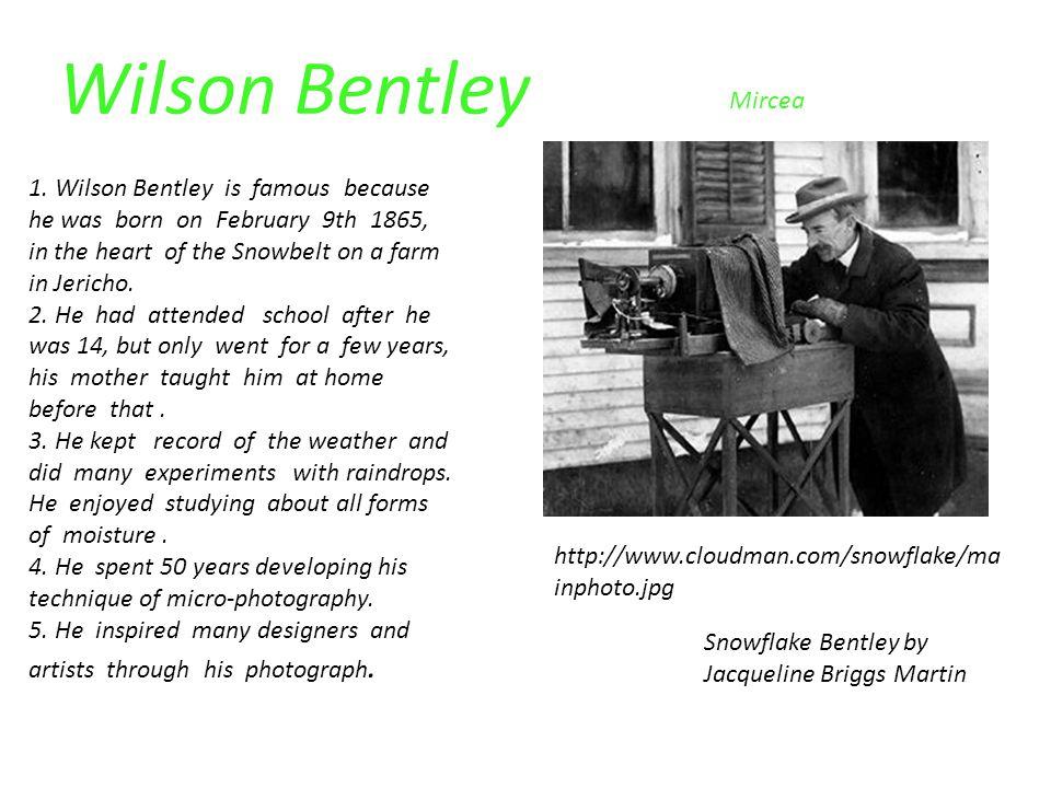 Wilson Bentley Mircea http://www.cloudman.com/snowflake/ma inphoto.jpg Snowflake Bentley by Jacqueline Briggs Martin 1.