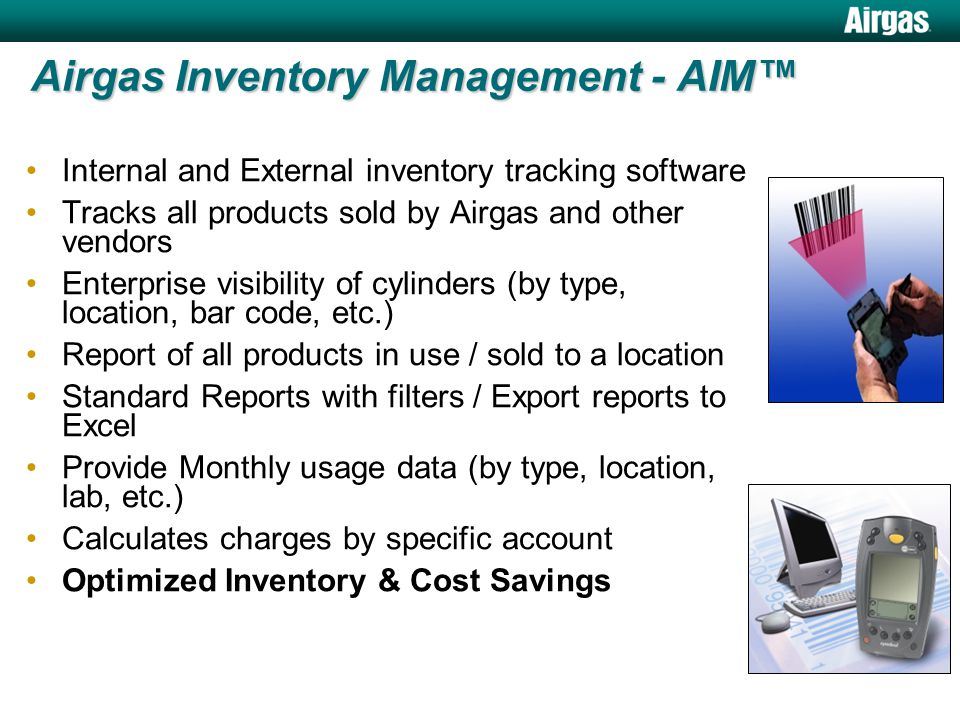 Airgas Inventory Management - AIM™ Internal and External inventory tracking software Tracks all products sold by Airgas and other vendors Enterprise v